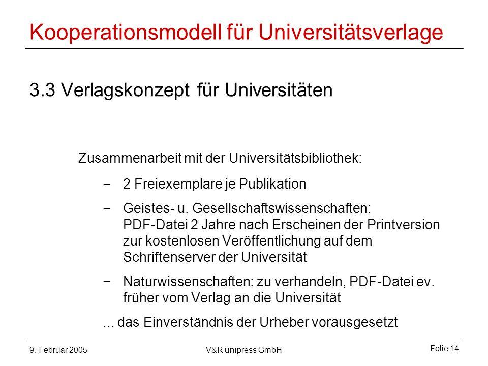 9. Februar 2005V&R unipress GmbH Folie 14 Kooperationsmodell für Universitätsverlage 3.3 Verlagskonzept für Universitäten Zusammenarbeit mit der Unive