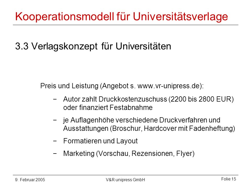 9. Februar 2005V&R unipress GmbH Folie 15 Kooperationsmodell für Universitätsverlage 3.3 Verlagskonzept für Universitäten Preis und Leistung (Angebot