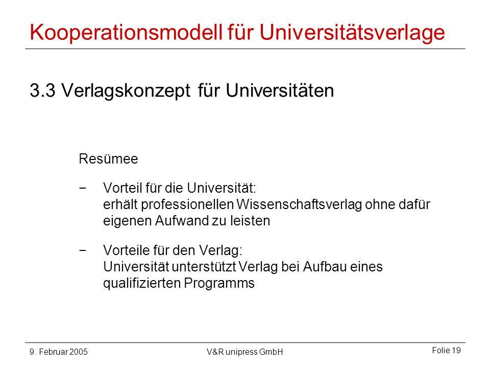 9. Februar 2005V&R unipress GmbH Folie 19 Kooperationsmodell für Universitätsverlage 3.3 Verlagskonzept für Universitäten Resümee Vorteil für die Univ