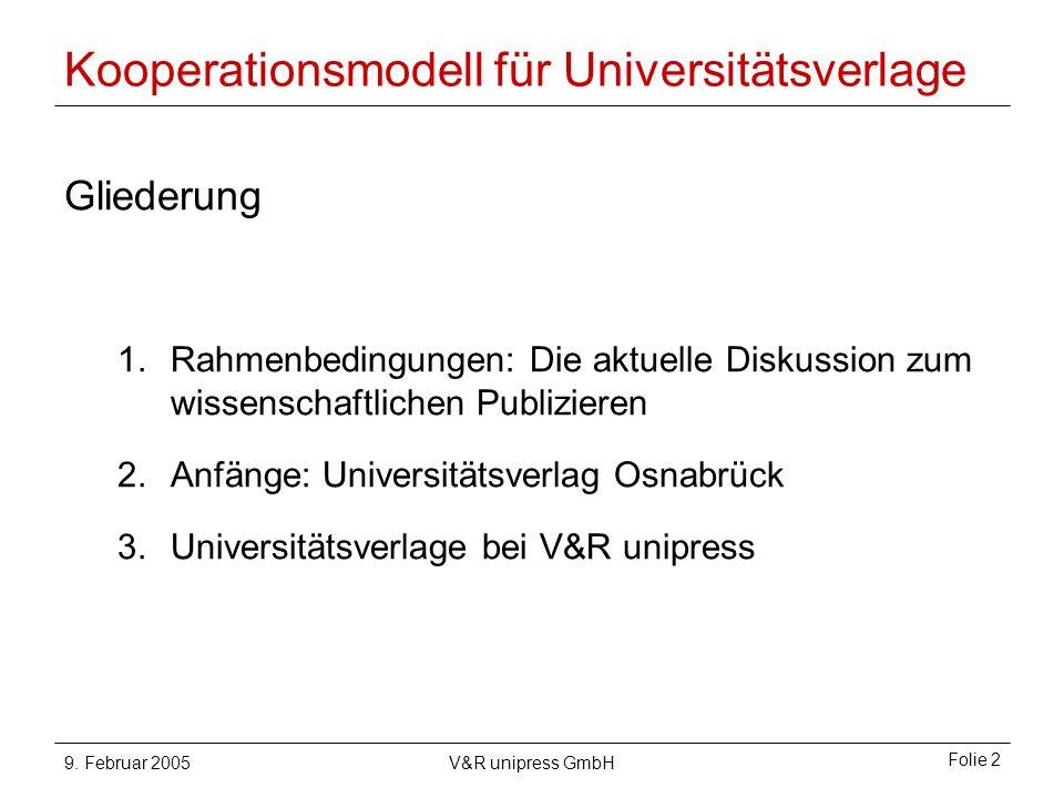 9. Februar 2005V&R unipress GmbH Folie 2 Kooperationsmodell für Universitätsverlage Gliederung 1.Rahmenbedingungen: Die aktuelle Diskussion zum wissen