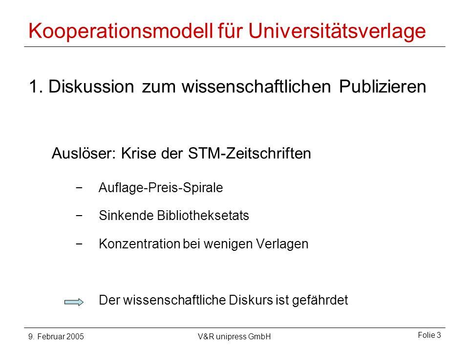 9. Februar 2005V&R unipress GmbH Folie 3 Kooperationsmodell für Universitätsverlage 1.