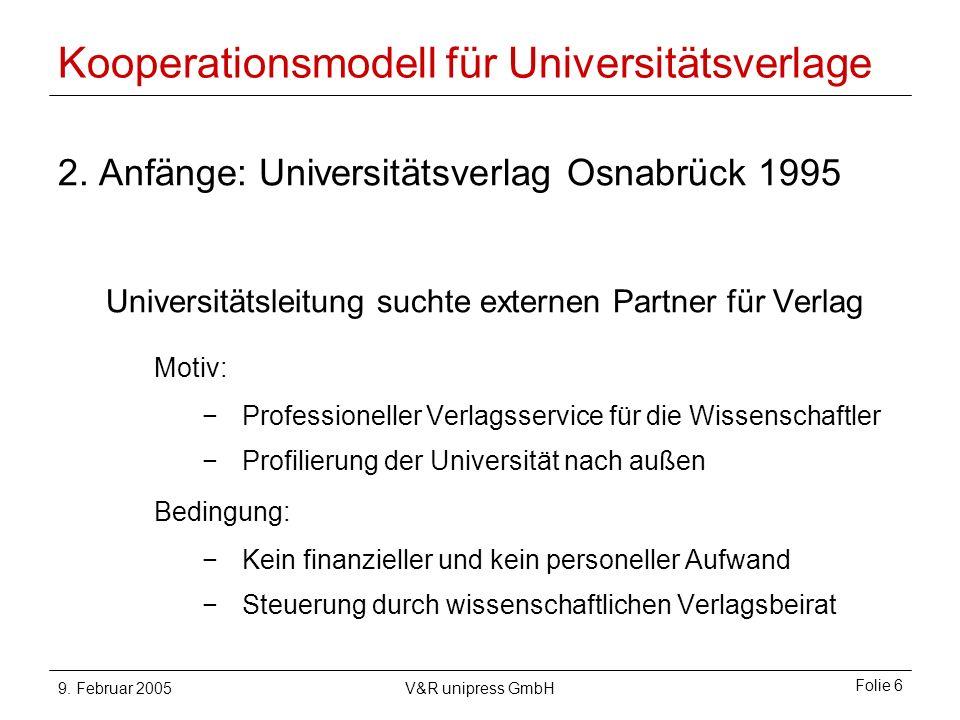 9. Februar 2005V&R unipress GmbH Folie 6 Kooperationsmodell für Universitätsverlage 2.