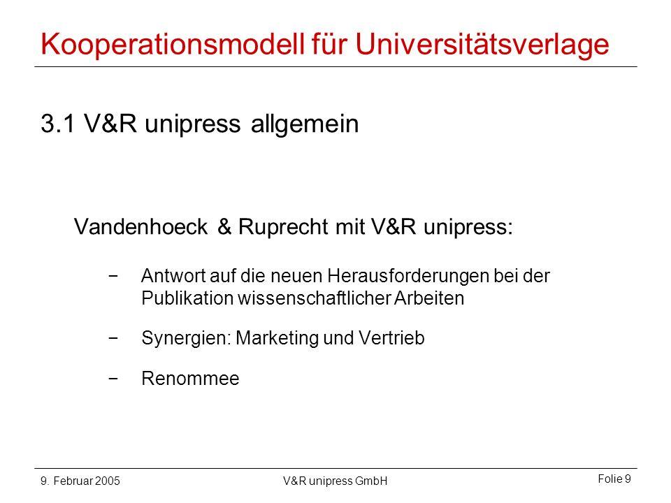 9. Februar 2005V&R unipress GmbH Folie 9 Kooperationsmodell für Universitätsverlage 3.1 V&R unipress allgemein Vandenhoeck & Ruprecht mit V&R unipress