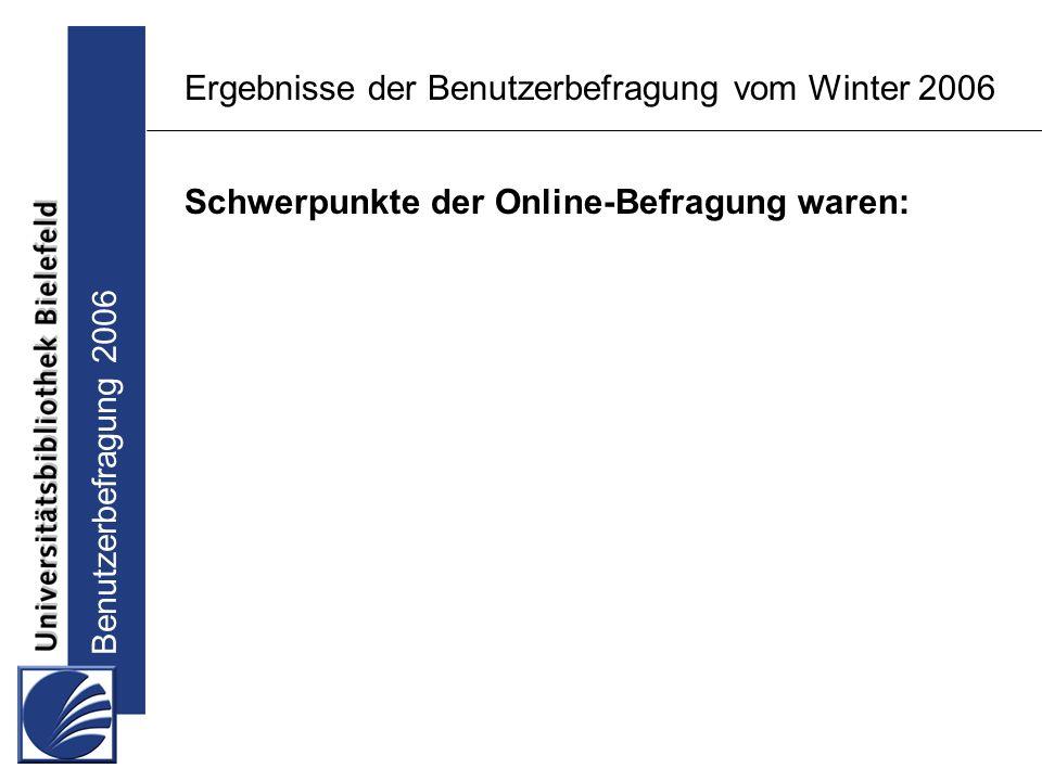 Benutzerbefragung 2006 Ergebnisse der Benutzerbefragung vom Winter 2006 Schwerpunkte der Online-Befragung waren: