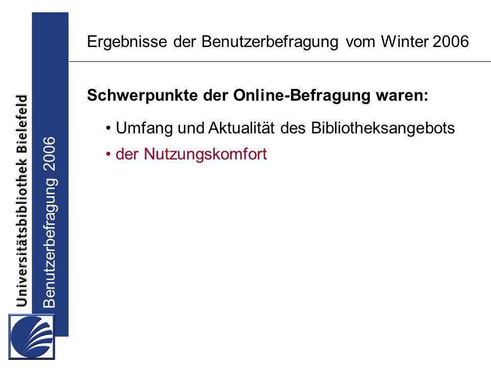 Benutzerbefragung 2006 Ergebnisse der Benutzerbefragung vom Winter 2006 Schwerpunkte der Online-Befragung waren: Umfang und Aktualität des Bibliotheksangebots der Nutzungskomfort
