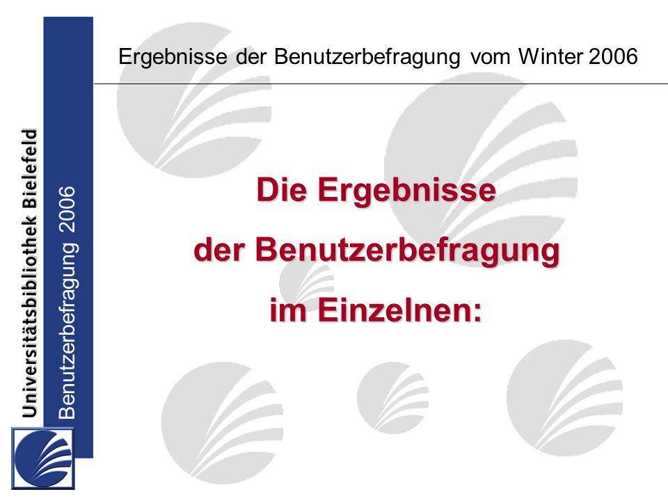 Benutzerbefragung 2006 Die Ergebnisse der Benutzerbefragung im Einzelnen: Ergebnisse der Benutzerbefragung vom Winter 2006