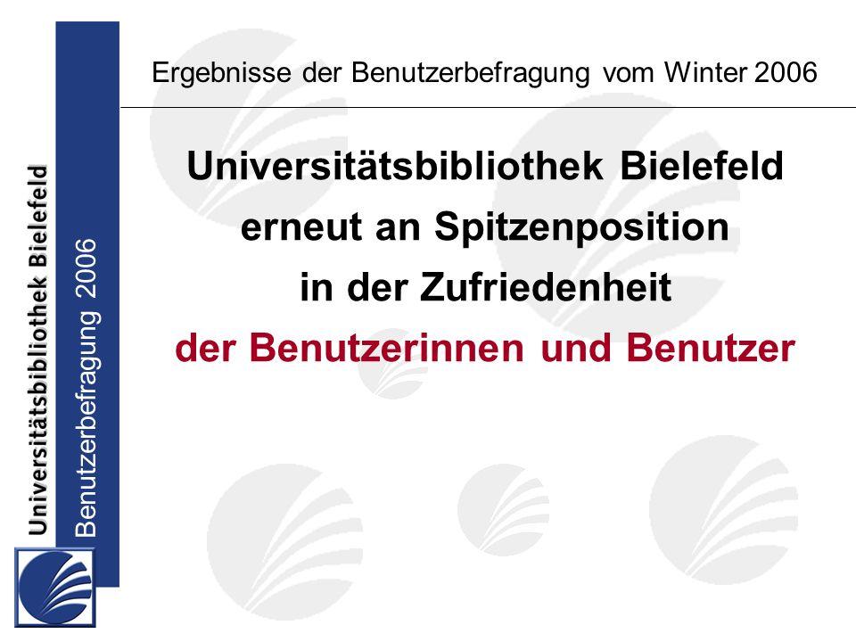 Benutzerbefragung 2006 Ergebnisse der Benutzerbefragung vom Winter 2006 Universitätsbibliothek Bielefeld erneut an Spitzenposition in der Zufriedenheit der Benutzerinnen und Benutzer