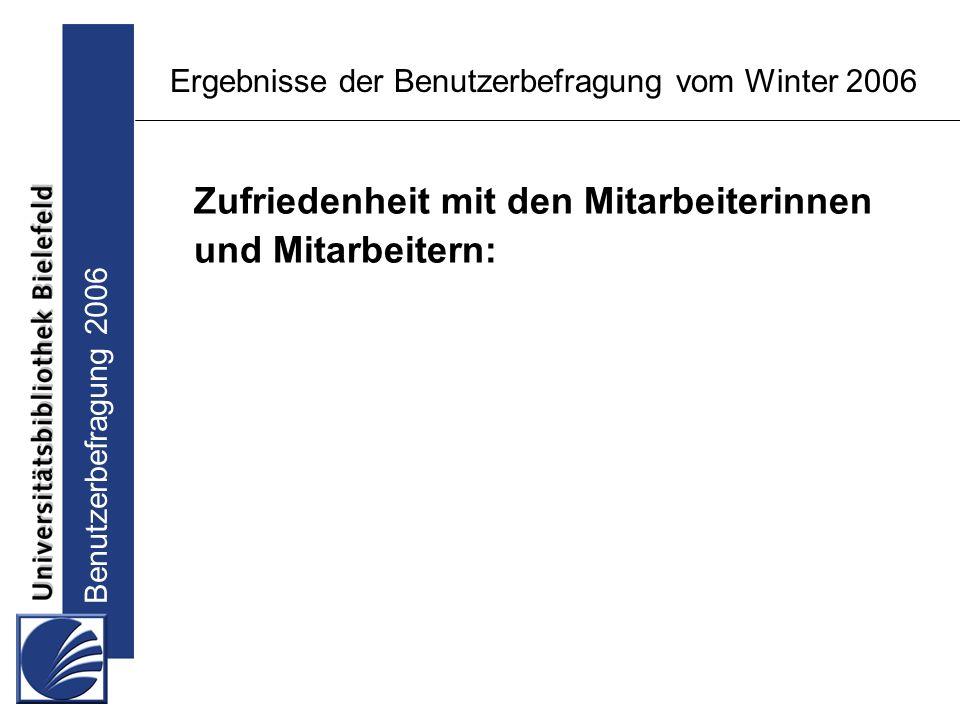 Benutzerbefragung 2006 Ergebnisse der Benutzerbefragung vom Winter 2006 Zufriedenheit mit den Mitarbeiterinnen und Mitarbeitern: