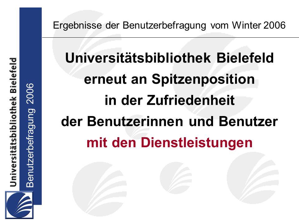 Benutzerbefragung 2006 Ergebnisse der Benutzerbefragung vom Winter 2006 Universitätsbibliothek Bielefeld erneut an Spitzenposition in der Zufriedenheit der Benutzerinnen und Benutzer mit den Dienstleistungen