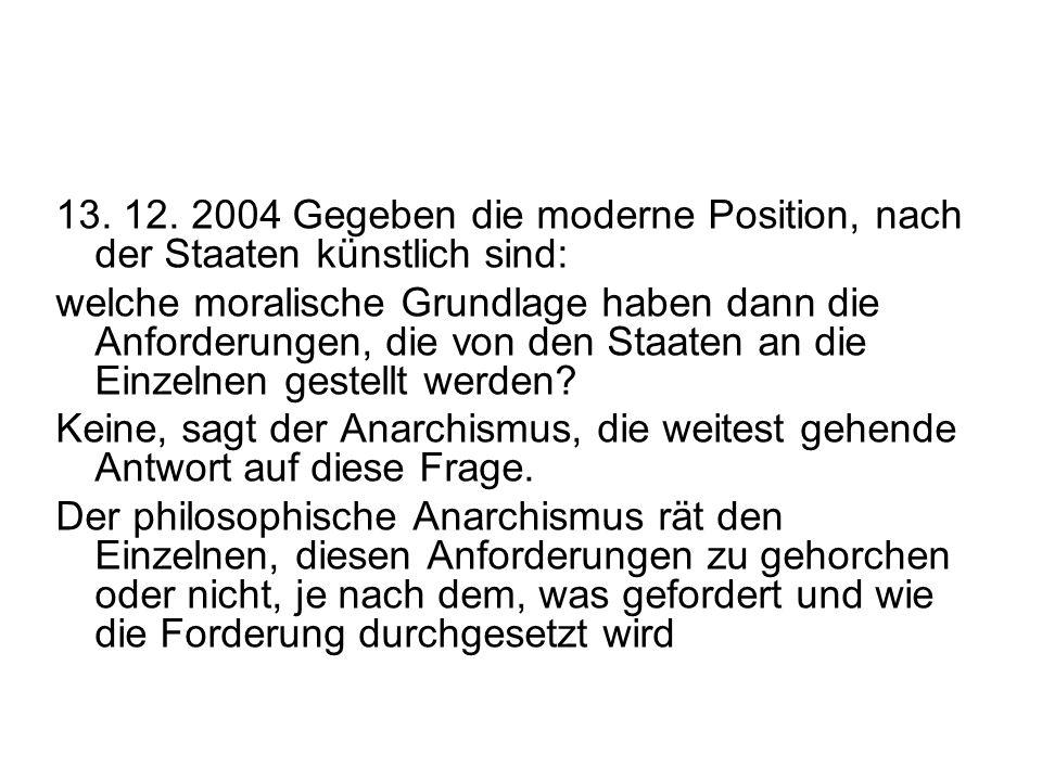 13. 12. 2004 Gegeben die moderne Position, nach der Staaten künstlich sind: welche moralische Grundlage haben dann die Anforderungen, die von den Staa