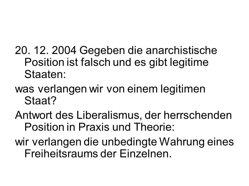 20. 12. 2004 Gegeben die anarchistische Position ist falsch und es gibt legitime Staaten: was verlangen wir von einem legitimen Staat? Antwort des Lib