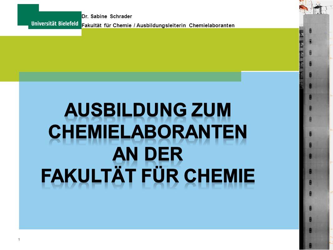 1 Dr. Sabine Schrader Fakultät für Chemie / Ausbildungsleiterin Chemielaboranten