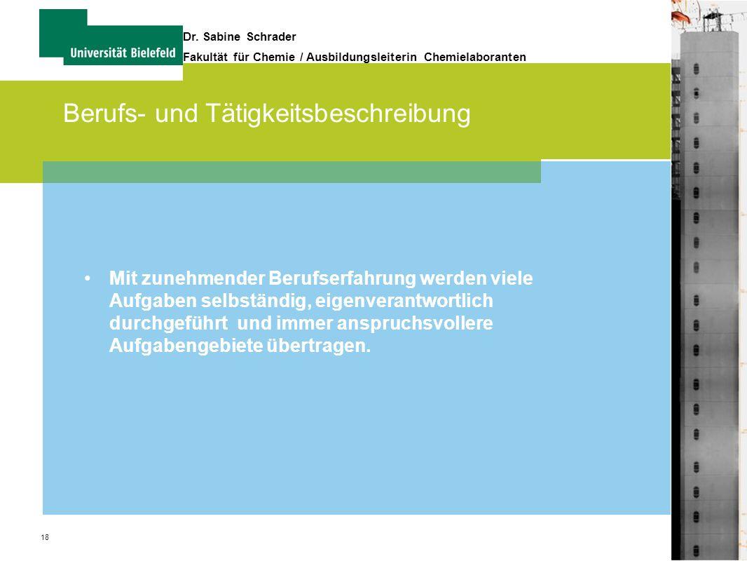 18 Dr. Sabine Schrader Fakultät für Chemie / Ausbildungsleiterin Chemielaboranten Berufs- und Tätigkeitsbeschreibung Mit zunehmender Berufserfahrung w