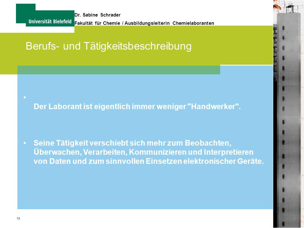 19 Dr. Sabine Schrader Fakultät für Chemie / Ausbildungsleiterin Chemielaboranten Berufs- und Tätigkeitsbeschreibung Der Laborant ist eigentlich immer