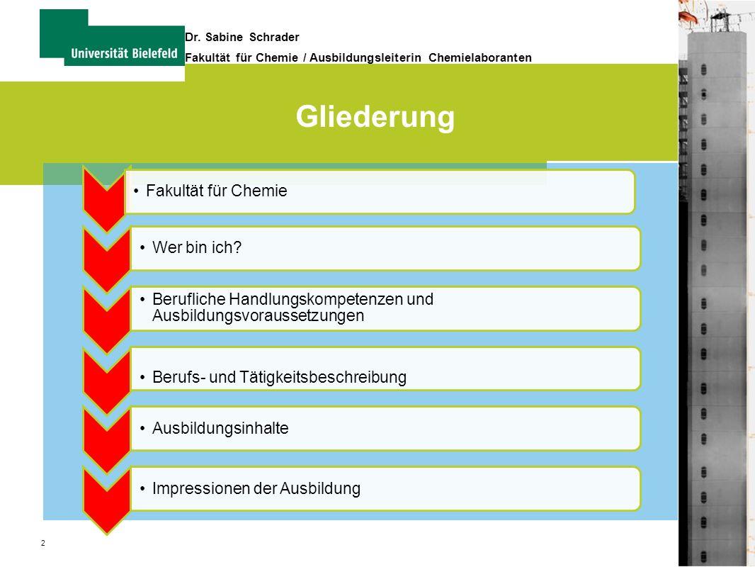 2 Dr. Sabine Schrader Fakultät für Chemie / Ausbildungsleiterin Chemielaboranten Gliederung Fakultät für ChemieWer bin ich? Berufliche Handlungskompet