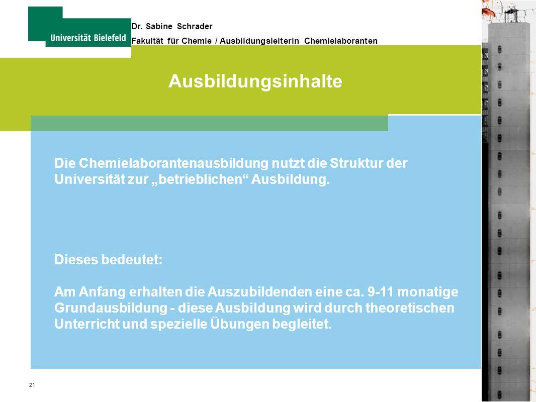 21 Dr. Sabine Schrader Fakultät für Chemie / Ausbildungsleiterin Chemielaboranten Ausbildungsinhalte Die Chemielaborantenausbildung nutzt die Struktur