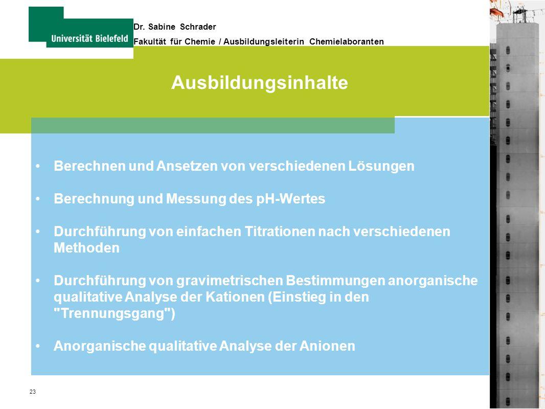 23 Dr. Sabine Schrader Fakultät für Chemie / Ausbildungsleiterin Chemielaboranten Ausbildungsinhalte Berechnen und Ansetzen von verschiedenen Lösungen