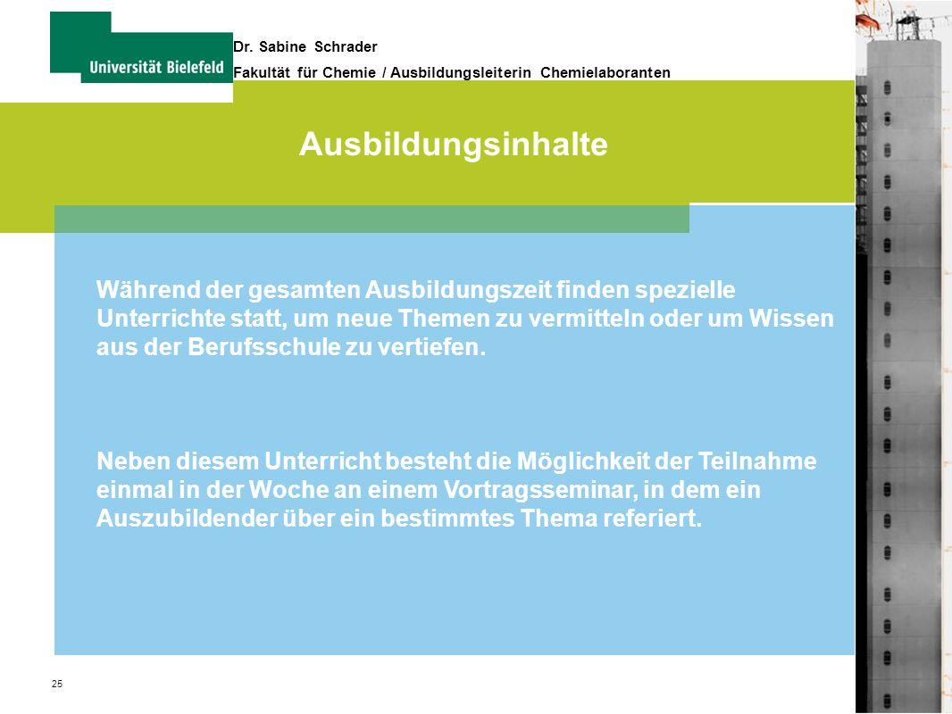 25 Dr. Sabine Schrader Fakultät für Chemie / Ausbildungsleiterin Chemielaboranten Ausbildungsinhalte Während der gesamten Ausbildungszeit finden spezi