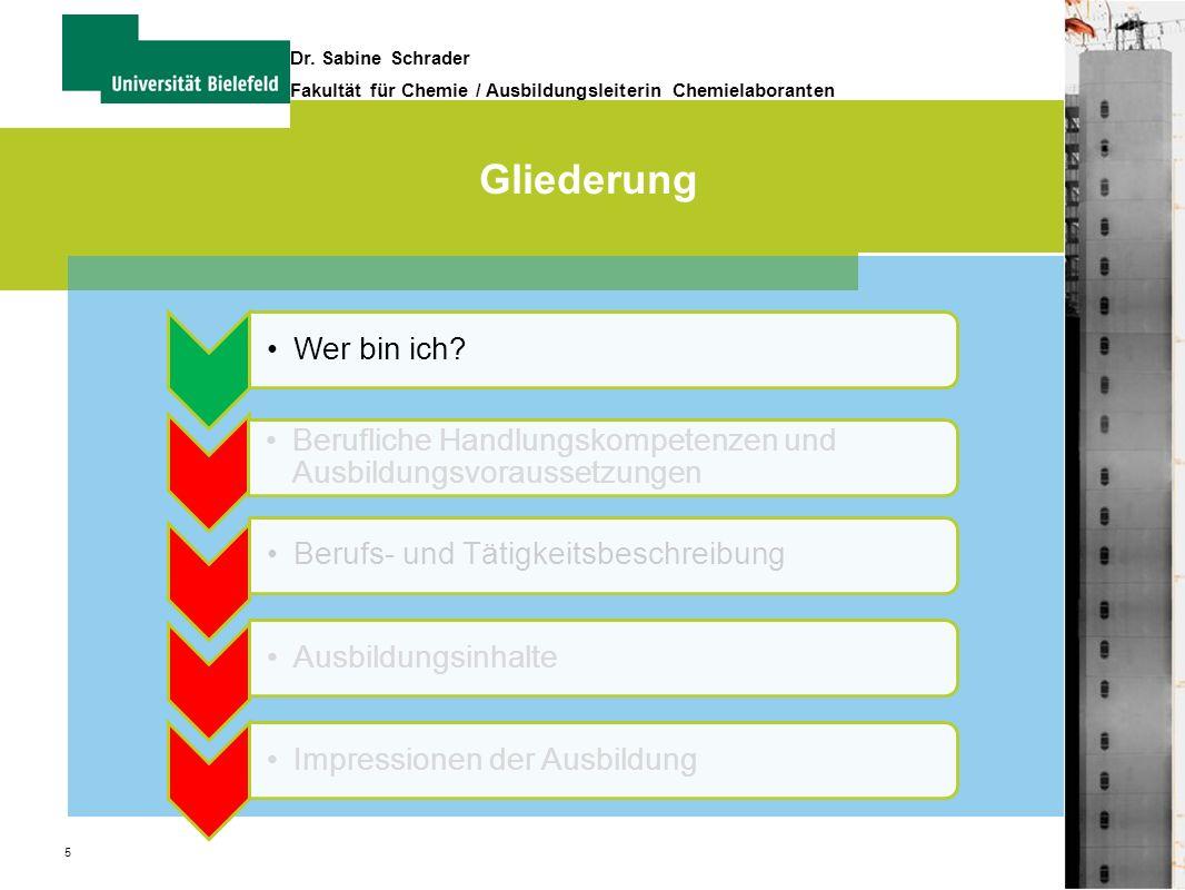 5 Dr. Sabine Schrader Fakultät für Chemie / Ausbildungsleiterin Chemielaboranten Gliederung Wer bin ich? Berufliche Handlungskompetenzen und Ausbildun