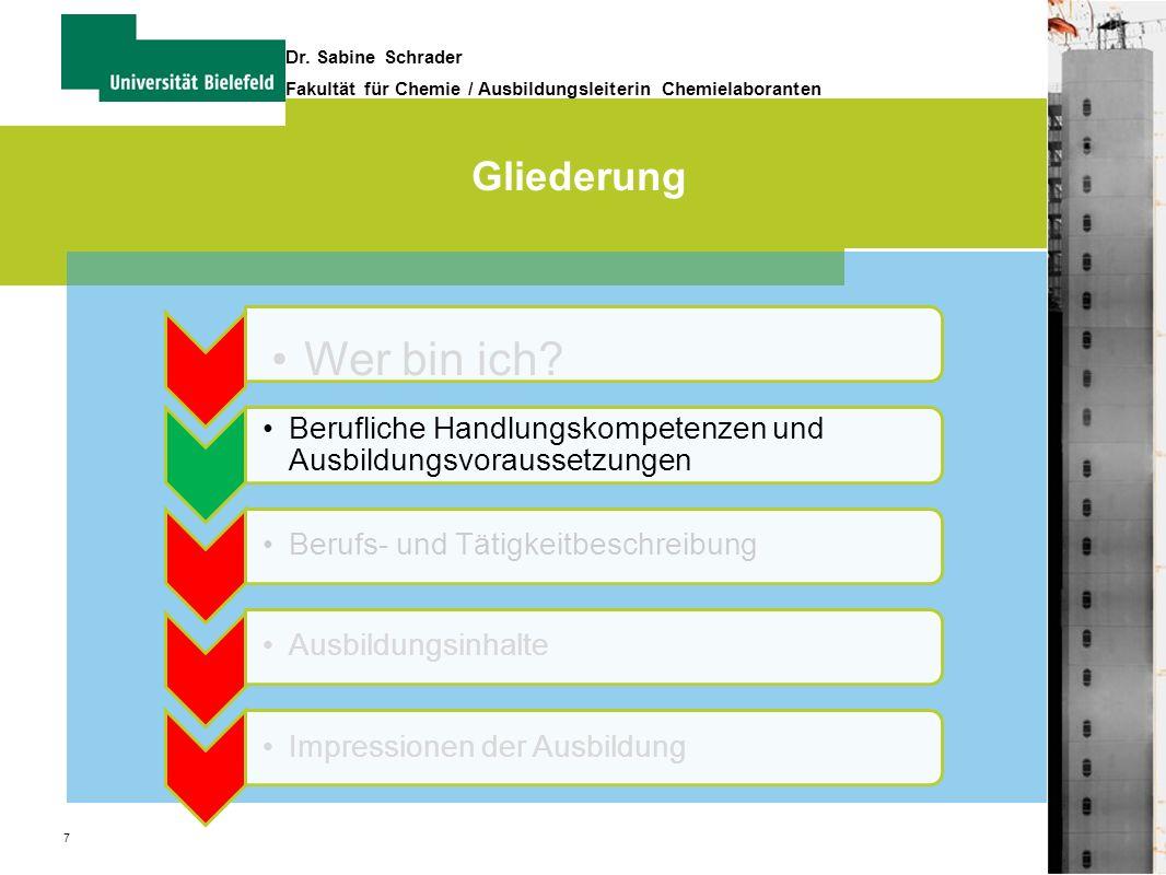 7 Dr. Sabine Schrader Fakultät für Chemie / Ausbildungsleiterin Chemielaboranten Gliederung Wer bin ich? Berufliche Handlungskompetenzen und Ausbildun