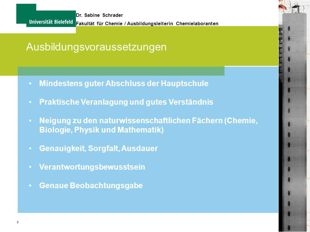 8 Dr. Sabine Schrader Fakultät für Chemie / Ausbildungsleiterin Chemielaboranten Ausbildungsvoraussetzungen Mindestens guter Abschluss der Hauptschule