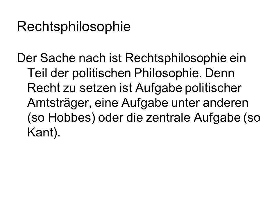 Rechtsphilosophie Der Sache nach ist Rechtsphilosophie ein Teil der politischen Philosophie. Denn Recht zu setzen ist Aufgabe politischer Amtsträger,