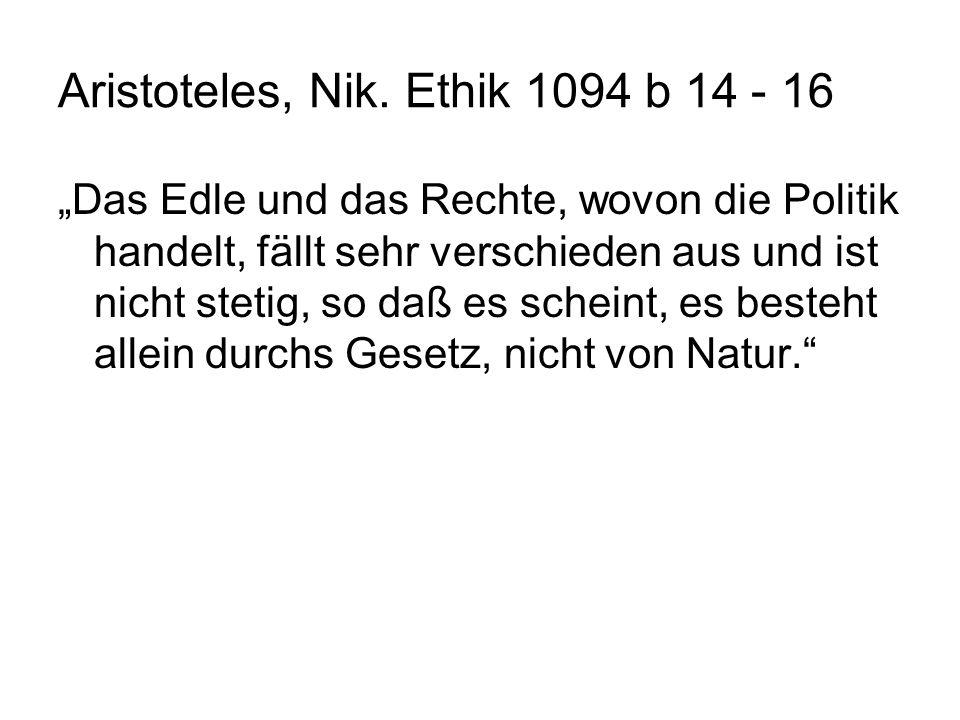 Aristoteles, Nik. Ethik 1094 b 14 - 16 Das Edle und das Rechte, wovon die Politik handelt, fällt sehr verschieden aus und ist nicht stetig, so daß es