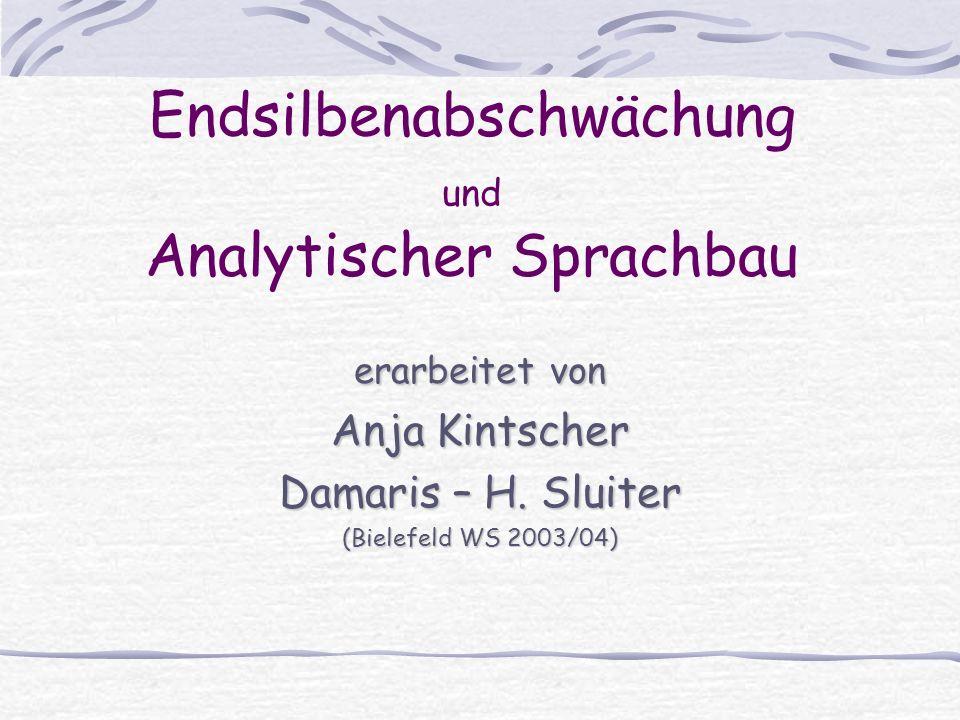 Endsilbenabschwächung und Analytischer Sprachbau erarbeitet von Anja Kintscher Damaris – H. Sluiter (Bielefeld WS 2003/04)