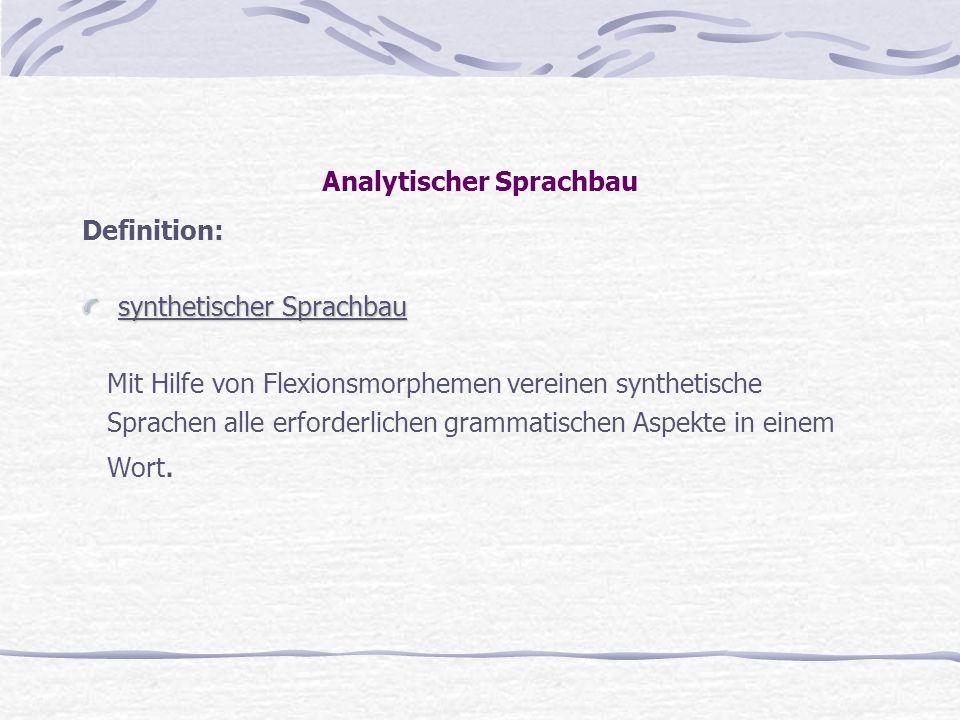 Analytischer Sprachbau Definition: synthetischer Sprachbau Mit Hilfe von Flexionsmorphemen vereinen synthetische Sprachen alle erforderlichen grammati