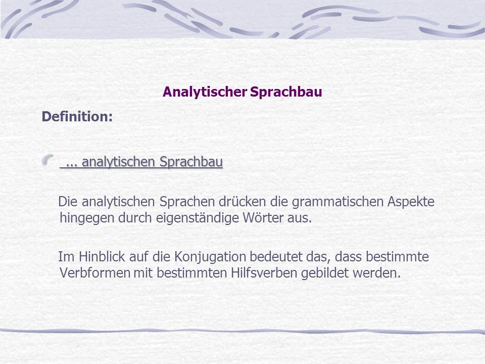 Analytischer Sprachbau Definition:... analytischen Sprachbau... analytischen Sprachbau Die analytischen Sprachen drücken die grammatischen Aspekte hin