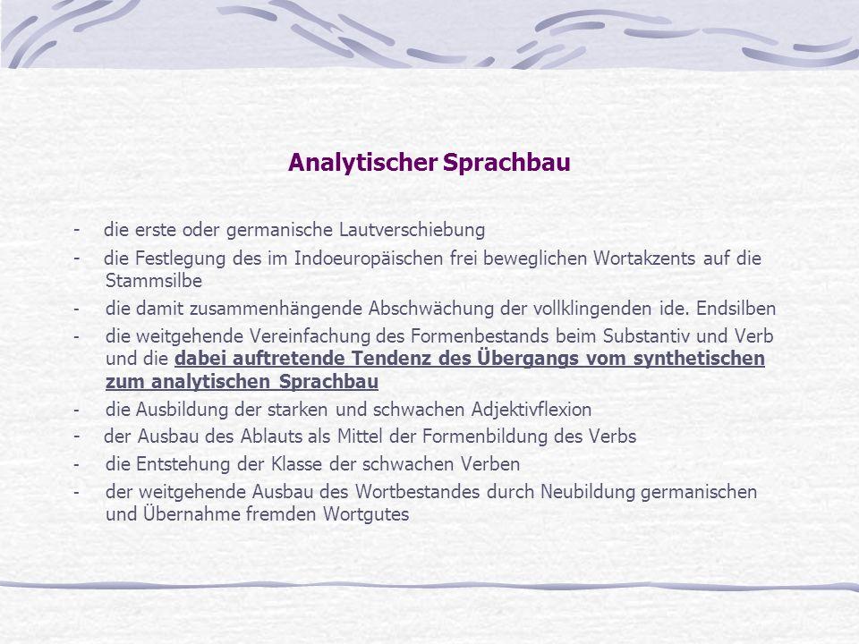 Analytischer Sprachbau - die erste oder germanische Lautverschiebung - die Festlegung des im Indoeuropäischen frei beweglichen Wortakzents auf die Sta