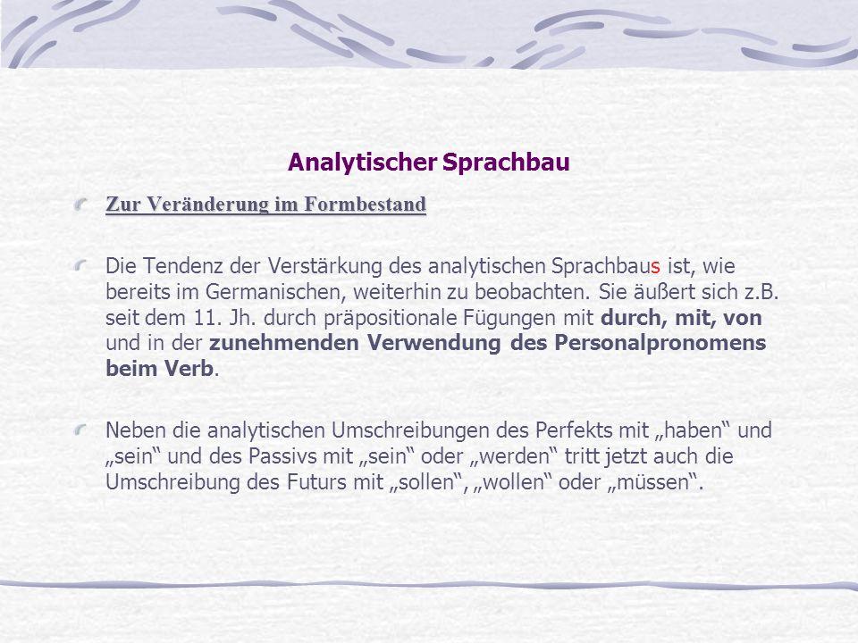 Analytischer Sprachbau Zur Veränderung im Formbestand Die Tendenz der Verstärkung des analytischen Sprachbaus ist, wie bereits im Germanischen, weiter