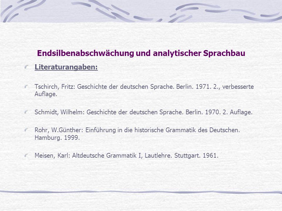 Endsilbenabschwächung und analytischer Sprachbau Literaturangaben: Tschirch, Fritz: Geschichte der deutschen Sprache. Berlin. 1971. 2., verbesserte Au