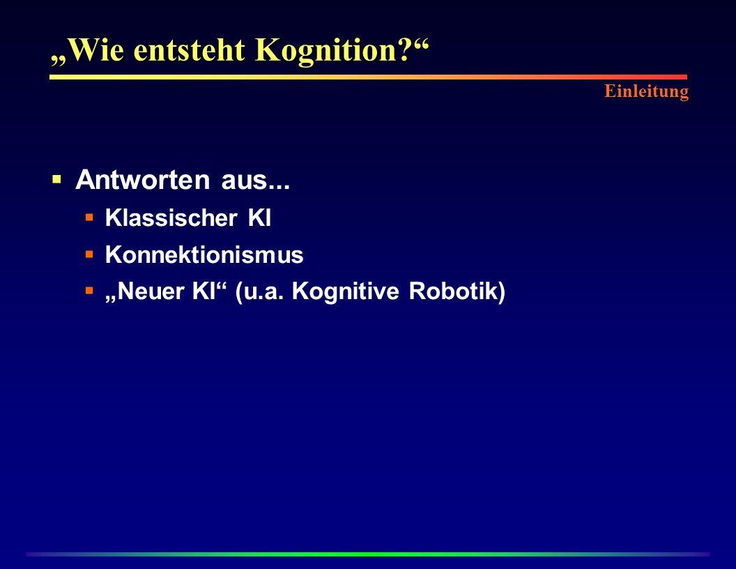 Wie entsteht Kognition.Antworten aus... Klassischer KI Konnektionismus Neuer KI (u.a.