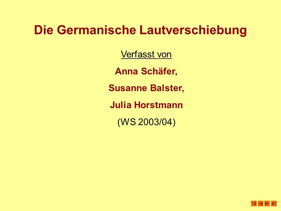 Die Germanische Lautverschiebung Verfasst von Anna Schäfer, Susanne Balster, Julia Horstmann (WS 2003/04)
