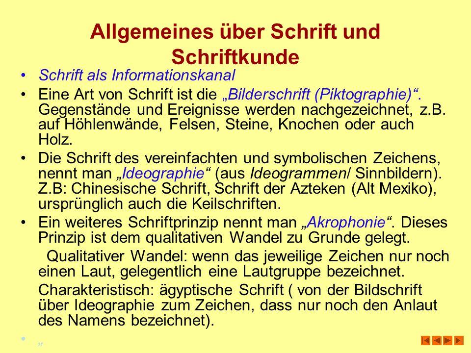 Allgemeines über Schrift und Schriftkunde Schrift als Informationskanal Eine Art von Schrift ist die Bilderschrift (Piktographie). Gegenstände und Ere