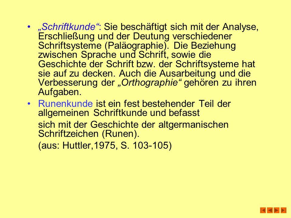 Schriftkunde: Sie beschäftigt sich mit der Analyse, Erschließung und der Deutung verschiedener Schriftsysteme (Paläographie). Die Beziehung zwischen S