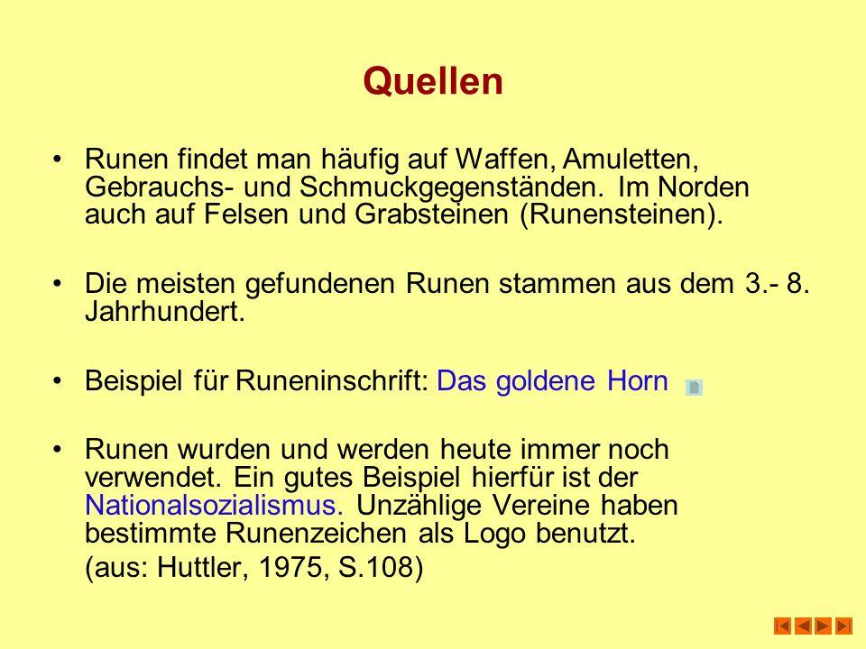 Quellen Runen findet man häufig auf Waffen, Amuletten, Gebrauchs- und Schmuckgegenständen. Im Norden auch auf Felsen und Grabsteinen (Runensteinen). D