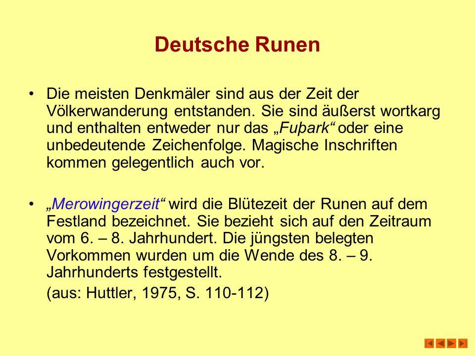 Deutsche Runen Die meisten Denkmäler sind aus der Zeit der Völkerwanderung entstanden. Sie sind äußerst wortkarg und enthalten entweder nur das Fuþark