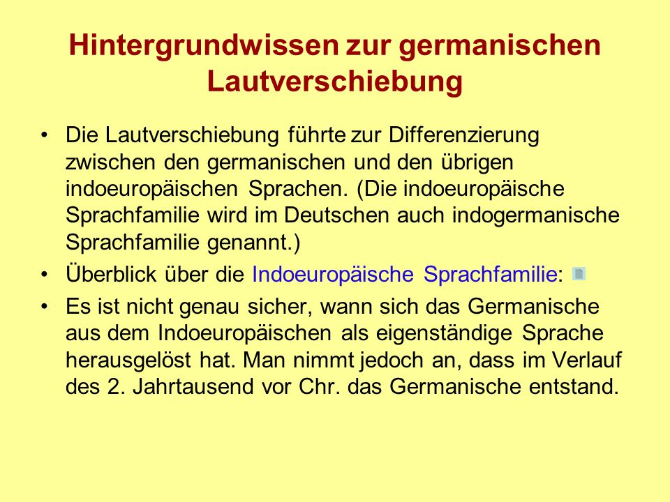 Hintergrundwissen zur germanischen Lautverschiebung Die Lautverschiebung führte zur Differenzierung zwischen den germanischen und den übrigen indoeuro