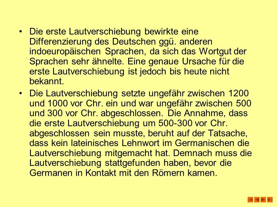 Die erste Lautverschiebung bewirkte eine Differenzierung des Deutschen ggü. anderen indoeuropäischen Sprachen, da sich das Wortgut der Sprachen sehr ä