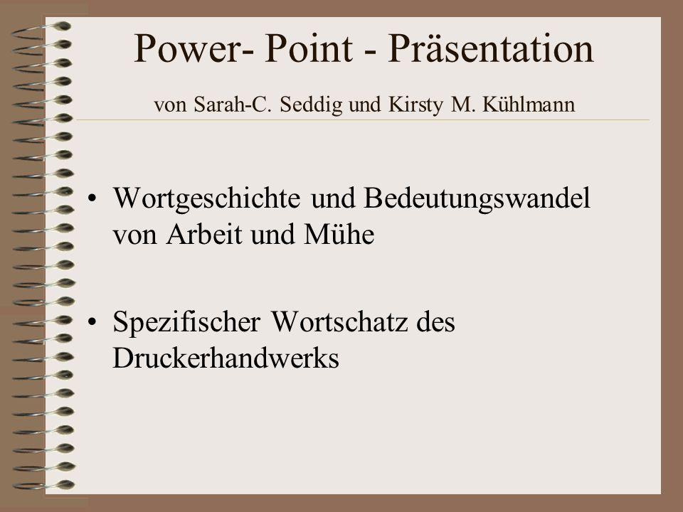 Power- Point - Präsentation von Sarah-C. Seddig und Kirsty M. Kühlmann Wortgeschichte und Bedeutungswandel von Arbeit und Mühe Spezifischer Wortschatz