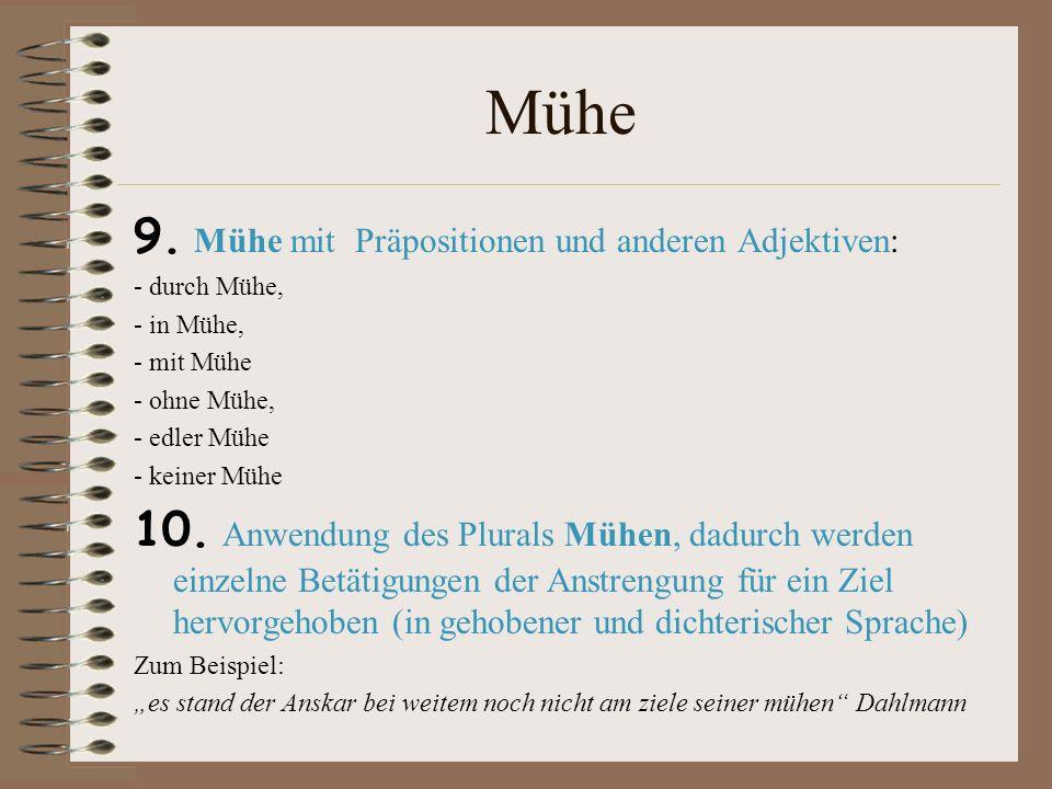 Mühe 9. Mühe mit Präpositionen und anderen Adjektiven: - durch Mühe, - in Mühe, - mit Mühe - ohne Mühe, - edler Mühe - keiner Mühe 10. Anwendung des P