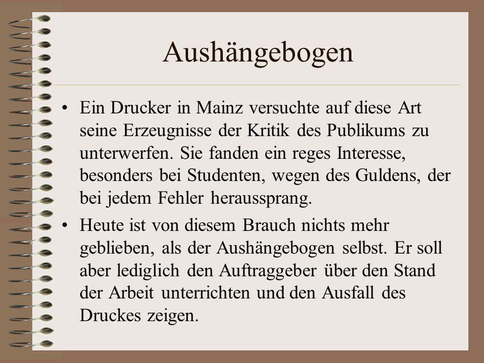 Aushängebogen Ein Drucker in Mainz versuchte auf diese Art seine Erzeugnisse der Kritik des Publikums zu unterwerfen. Sie fanden ein reges Interesse,