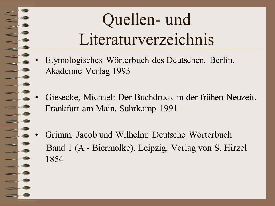 Quellen- und Literaturverzeichnis Etymologisches Wörterbuch des Deutschen. Berlin. Akademie Verlag 1993 Giesecke, Michael: Der Buchdruck in der frühen