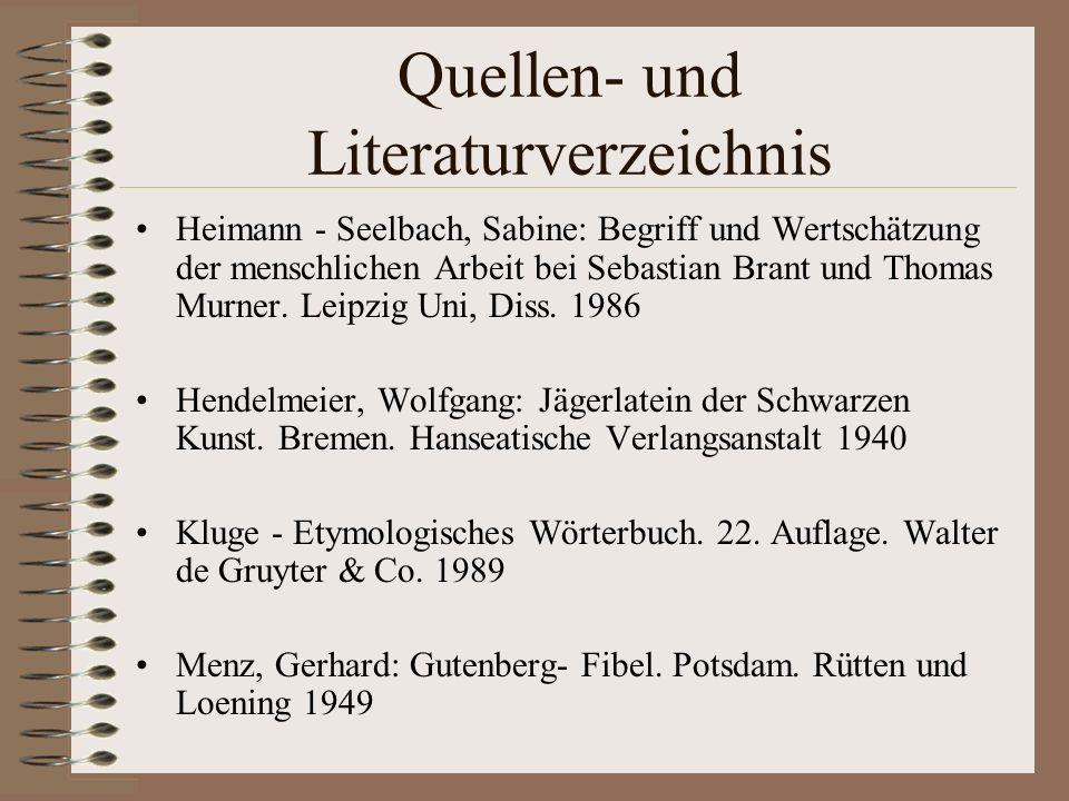 Quellen- und Literaturverzeichnis Heimann - Seelbach, Sabine: Begriff und Wertschätzung der menschlichen Arbeit bei Sebastian Brant und Thomas Murner.