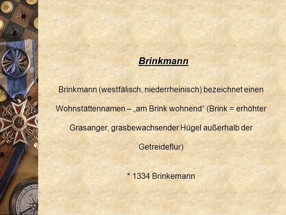 Braun * 1108 Brun * 1232 Brune * 1352 Bruyn * 1371 Bruen Übername zum mittehochdeutschen brun = dunkelfarbig, glänzend, funkelnd (Haar-, Bart- und Aug