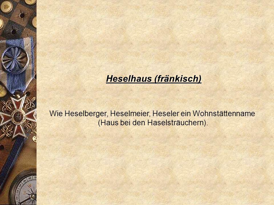 Heine * 1140 Heinricus * 1329 Henrich * 1402 Heinrich * 1519 Hentrich Heine ist zurückzuführen auf den Namen Heinrich.