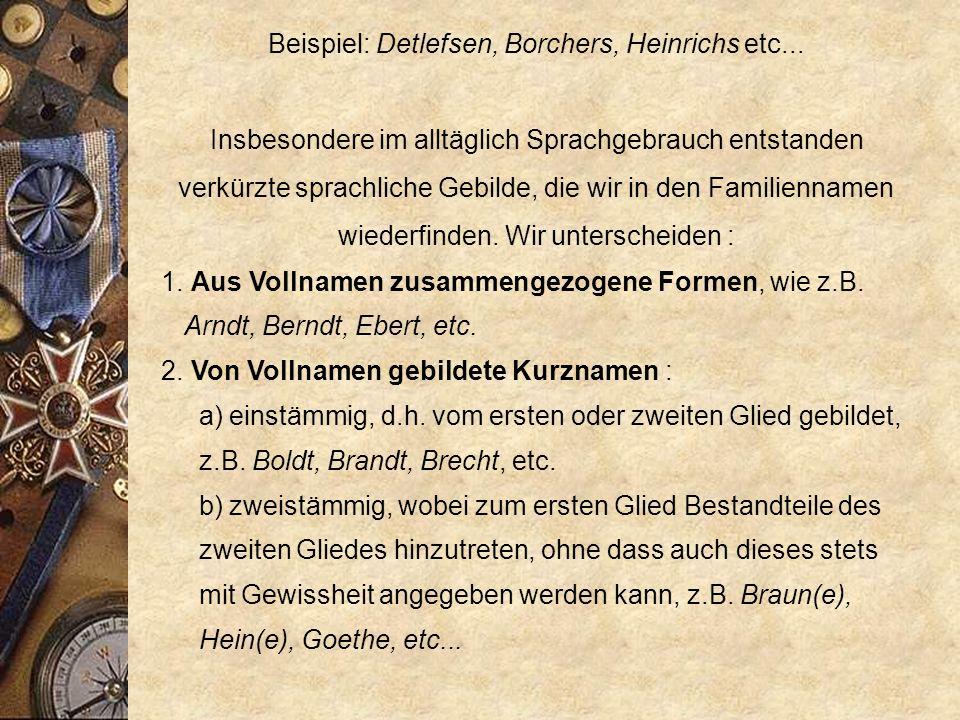 Dem Rufnamen einer Person wurde der Rufname einer anderen verwandten Person, im allgemeinen des Vaters, hinzugefügt. Beispiel: Aus Gerhard Friedrichs