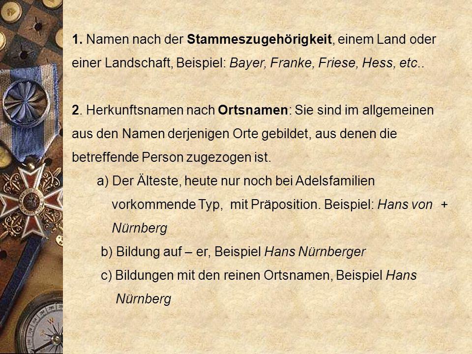 Ursachen für die Benennung nach der Herkunft sind die starke Binnenwanderung im Mittelalter, der Zustrom bäuerlicher Schichten in die Stadt, insbesondere aber die im 11.